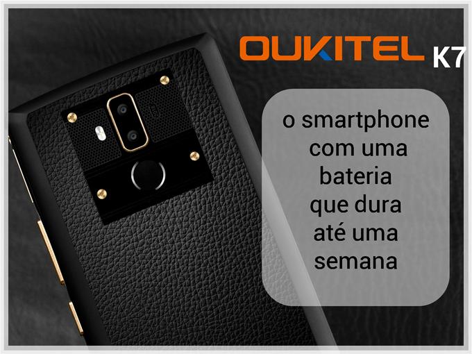 Oukitel K7, o smartphone com uma bateria que dura até uma semana