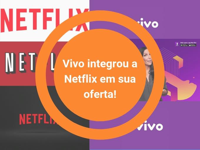 Vivo integrou a Netflix em sua oferta!