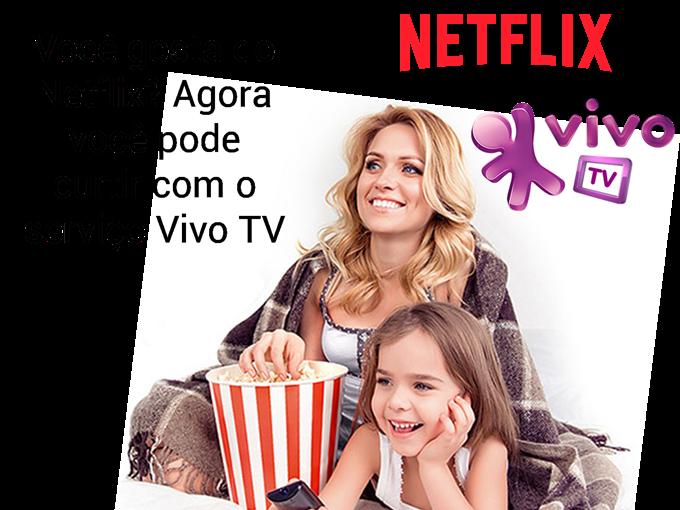 Você gosta do Netflix? Agora você pode curtir com o serviço Vivo TV
