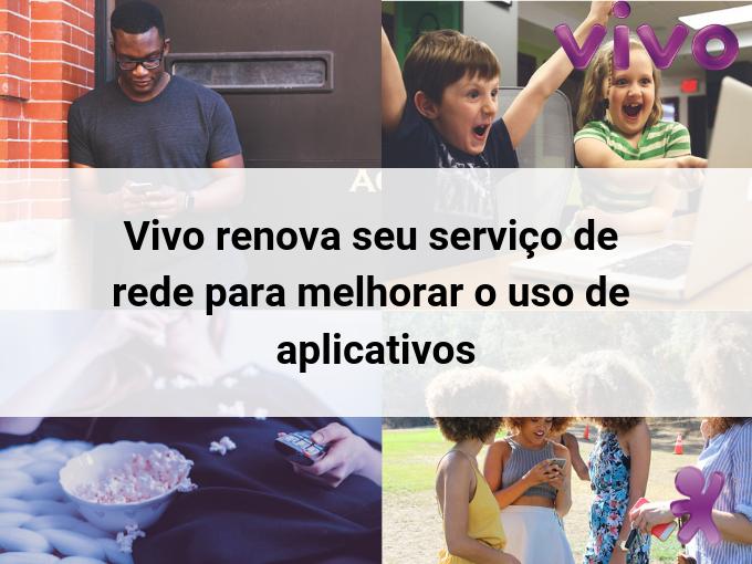 Vivo renova seu serviço de rede para melhorar o uso de aplicativos