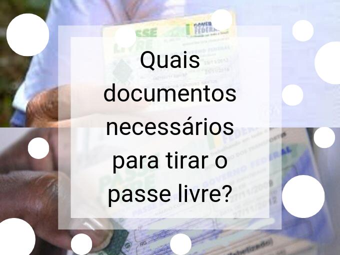 Quais documentos necessários para tirar o passe livre?