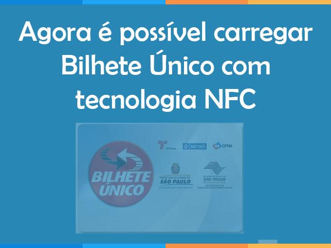 Agora é possível carregar Bilhete Único com tecnologia NFC