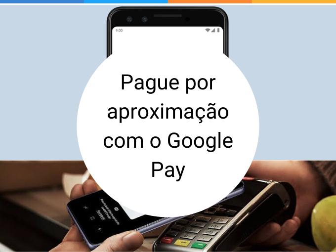 Google Pay: Pague por aproximação