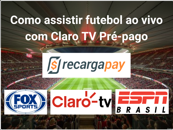 Como assistir futebol ao vivo com Claro TV Pré-pago